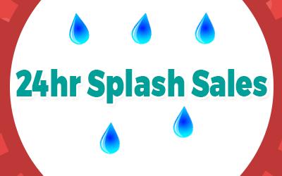 24 Hour Splash Sale