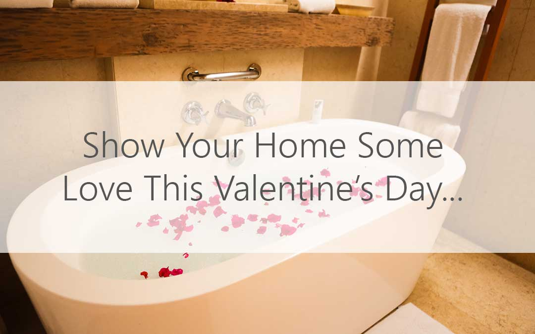 Show your home and your loved ones some love this Valentine's Day…